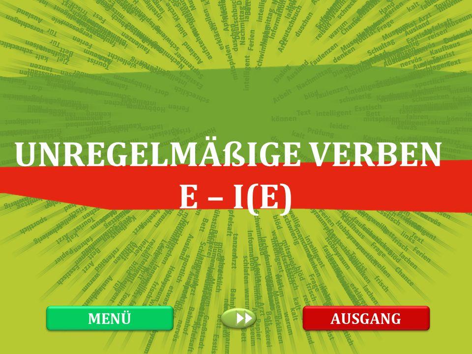 UNREGELMÄßIGE VERBEN E – I(E) MENÜ AUSGANG
