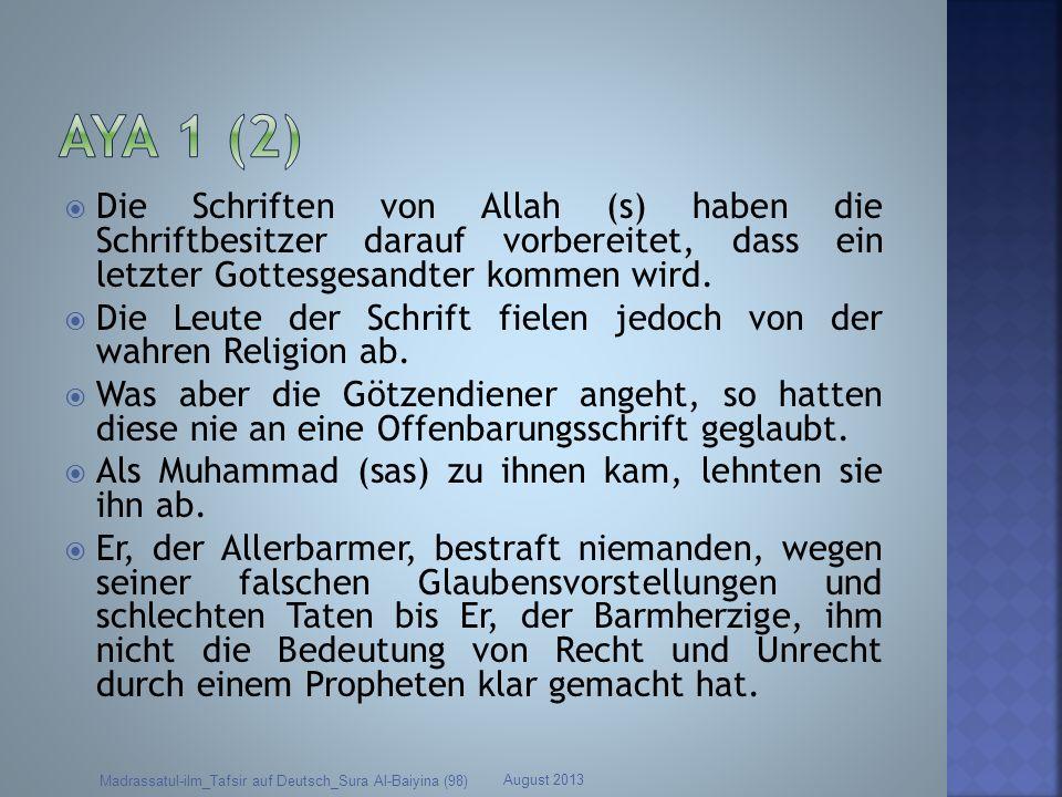 Aya 1 (2) Die Schriften von Allah (s) haben die Schriftbesitzer darauf vorbereitet, dass ein letzter Gottesgesandter kommen wird.