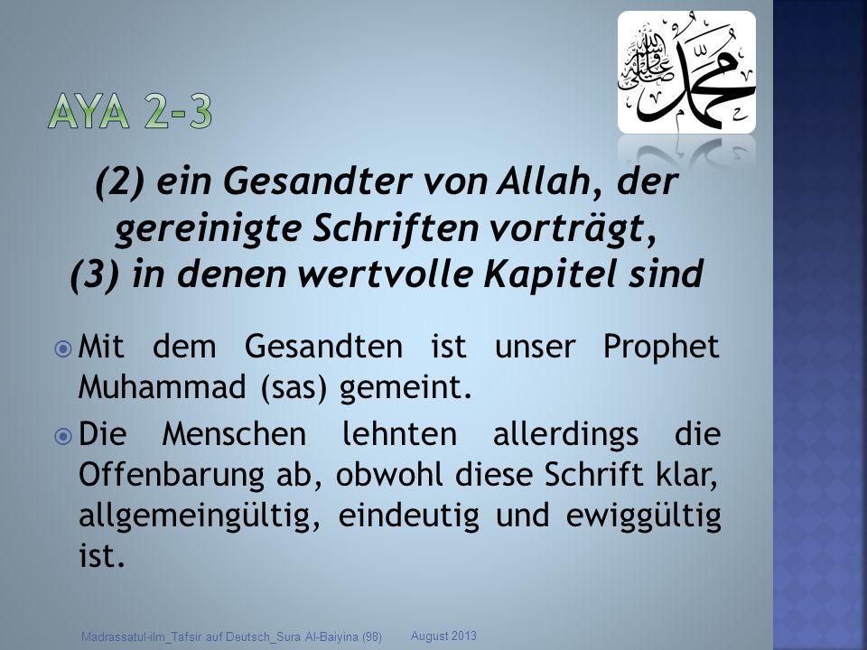 Aya 2-3 (2) ein Gesandter von Allah, der gereinigte Schriften vorträgt, (3) in denen wertvolle Kapitel sind.