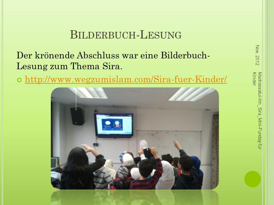 Bilderbuch-Lesung Nov. 2012. Der krönende Abschluss war eine Bilderbuch- Lesung zum Thema Sira. http://www.wegzumislam.com/Sira-fuer-Kinder/
