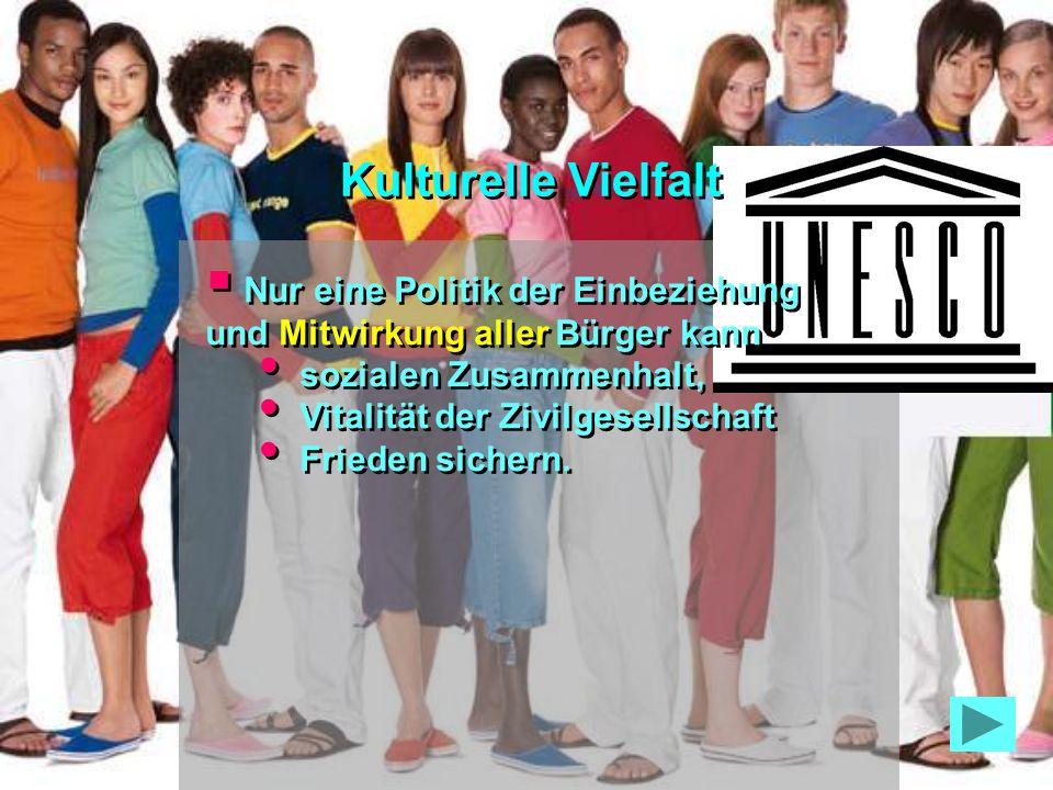 Kulturelle Vielfalt Nur eine Politik der Einbeziehung und Mitwirkung aller Bürger kann. sozialen Zusammenhalt,