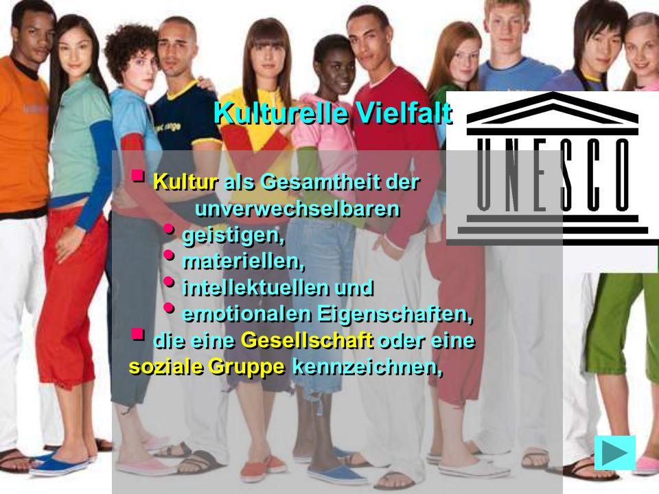 Kulturelle Vielfalt Kultur als Gesamtheit der unverwechselbaren
