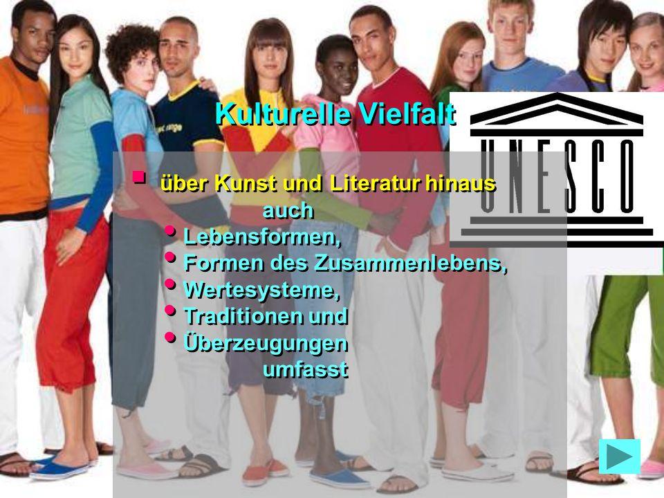 Kulturelle Vielfalt über Kunst und Literatur hinaus auch Lebensformen,