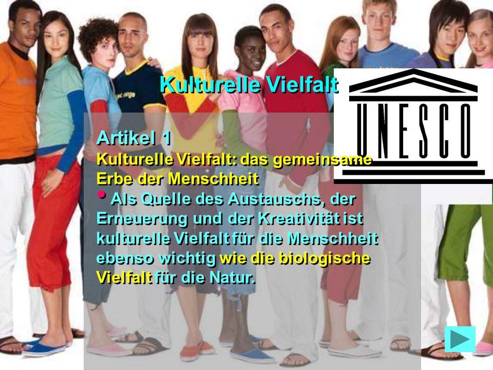 Kulturelle Vielfalt Artikel 1 Kulturelle Vielfalt: das gemeinsame Erbe der Menschheit.