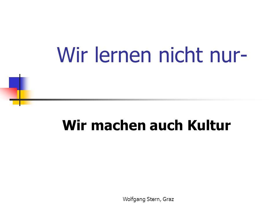 Wir lernen nicht nur- Wir machen auch Kultur Wolfgang Stern, Graz