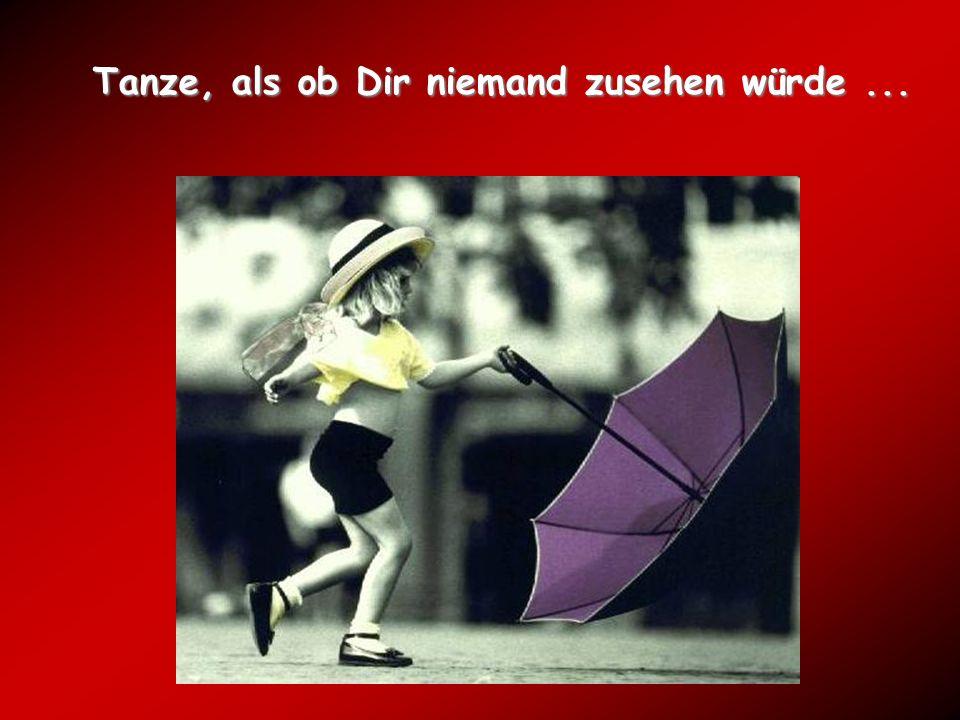 Tanze, als ob Dir niemand zusehen würde ...