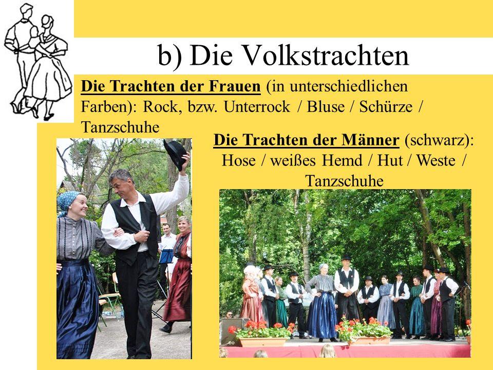 b) Die Volkstrachten Die Trachten der Frauen (in unterschiedlichen Farben): Rock, bzw. Unterrock / Bluse / Schürze / Tanzschuhe.