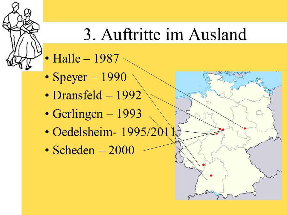 3. Auftritte im Ausland Halle – 1987 Speyer – 1990 Dransfeld – 1992