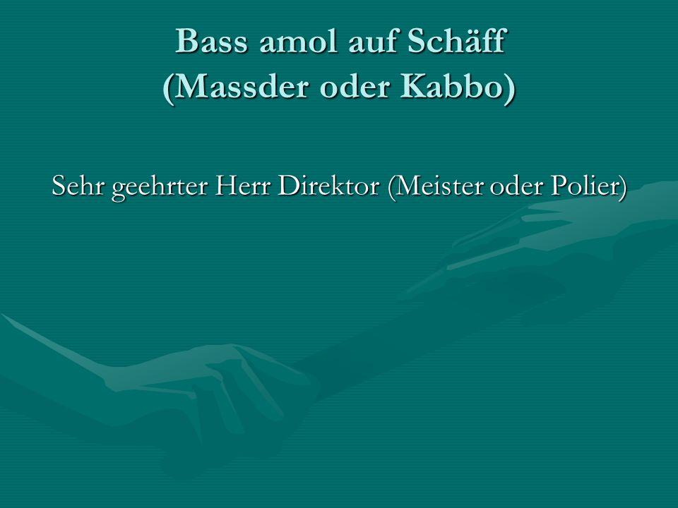 Bass amol auf Schäff (Massder oder Kabbo)