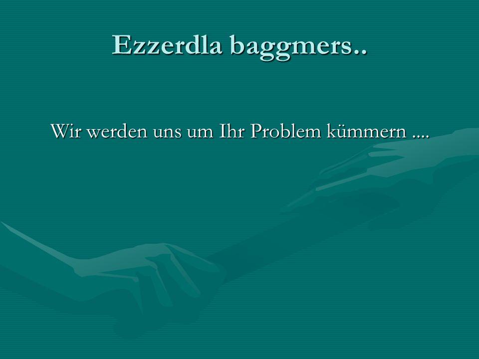 Wir werden uns um Ihr Problem kümmern ....