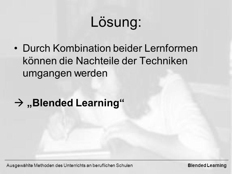 """Lösung: Durch Kombination beider Lernformen können die Nachteile der Techniken umgangen werden.  """"Blended Learning"""