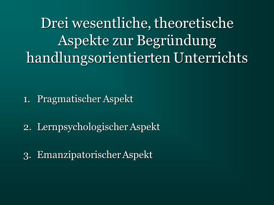 Drei wesentliche, theoretische Aspekte zur Begründung handlungsorientierten Unterrichts