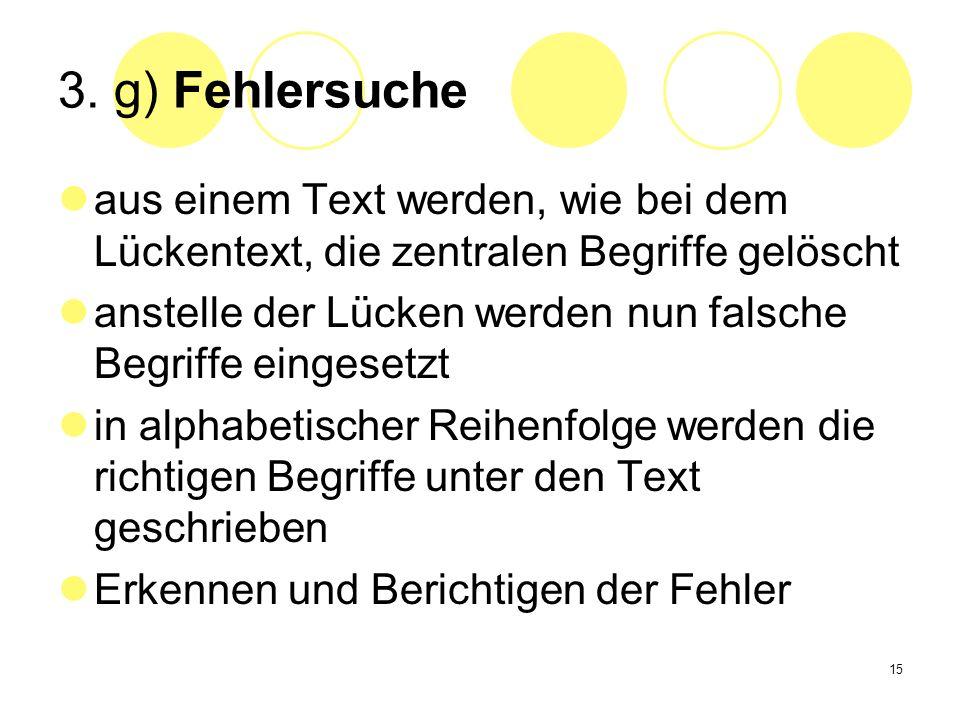 3. g) Fehlersuche aus einem Text werden, wie bei dem Lückentext, die zentralen Begriffe gelöscht.