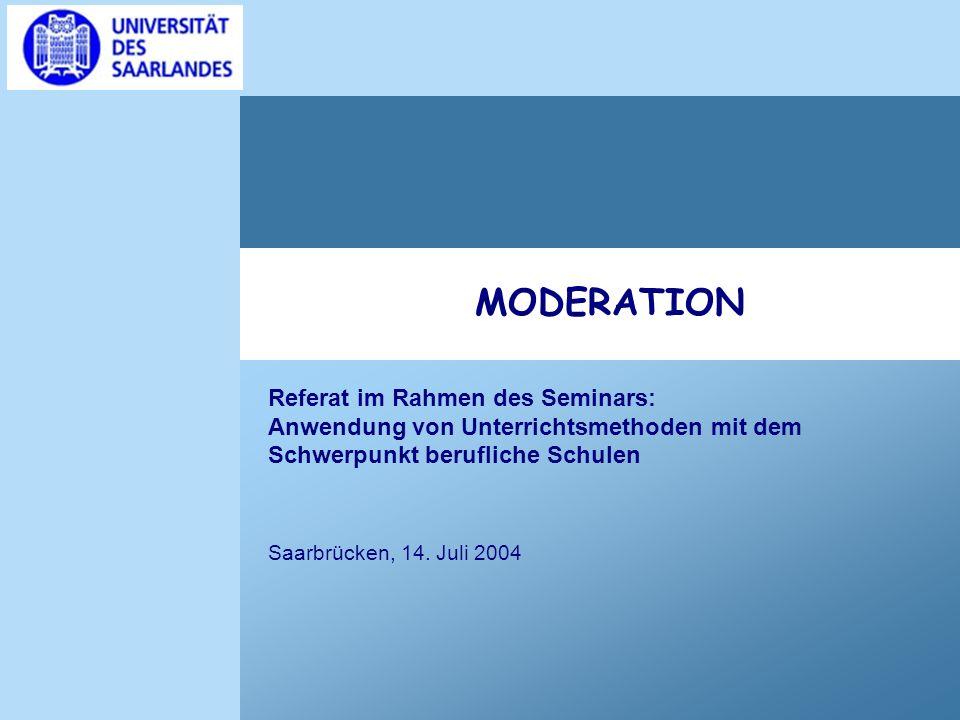 MODERATION Referat im Rahmen des Seminars: Anwendung von Unterrichtsmethoden mit dem Schwerpunkt berufliche Schulen.