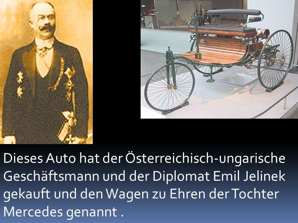 Dieses Auto hat der Österreichisch-ungarische Geschäftsmann und der Diplomat Emil Jelinek gekauft und den Wagen zu Ehren der Tochter Mercedes genannt .