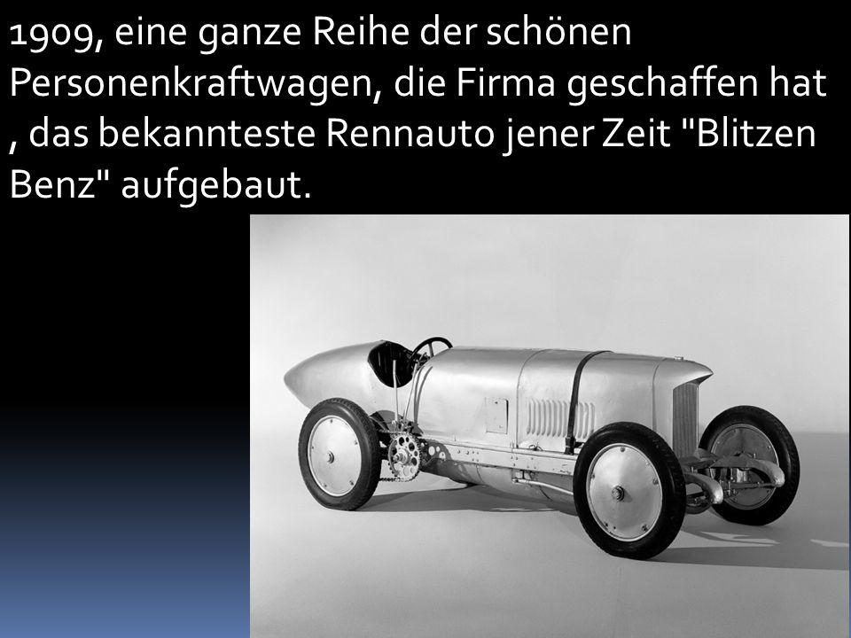1909, eine ganze Reihe der schönen Personenkraftwagen, die Firma geschaffen hat , das bekannteste Rennauto jener Zeit Blitzen Benz aufgebaut.