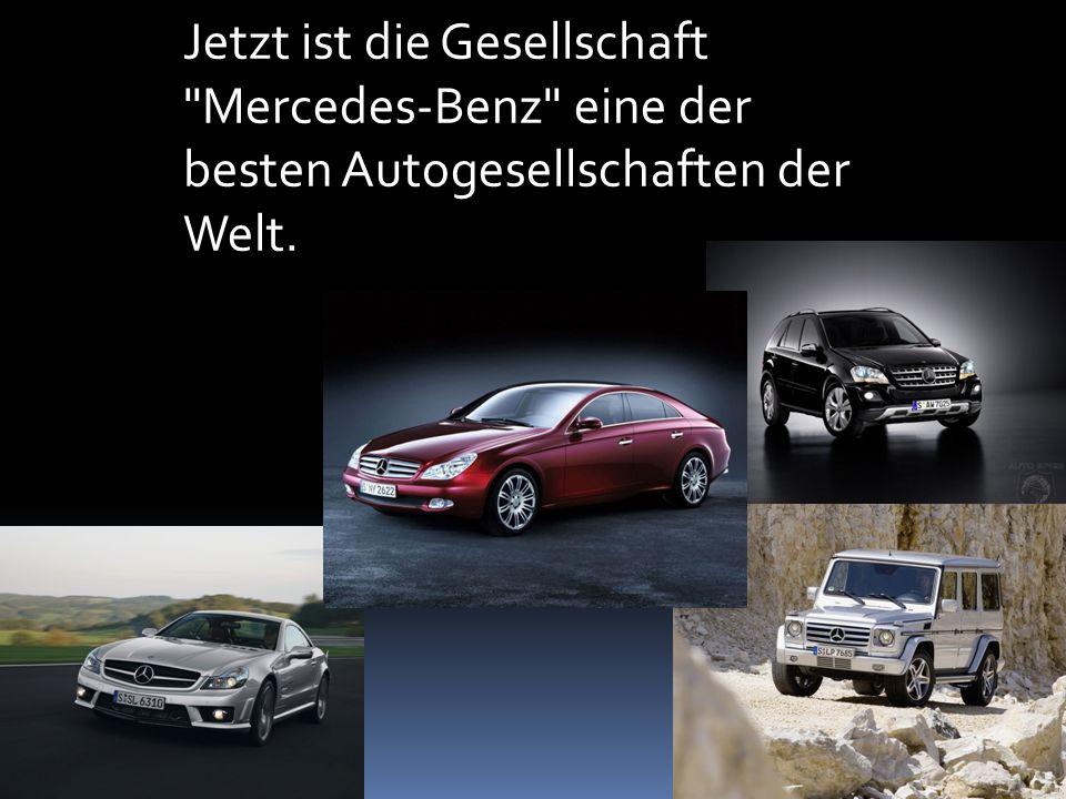 Jetzt ist die Gesellschaft Mercedes-Benz eine der besten Autogesellschaften der Welt.