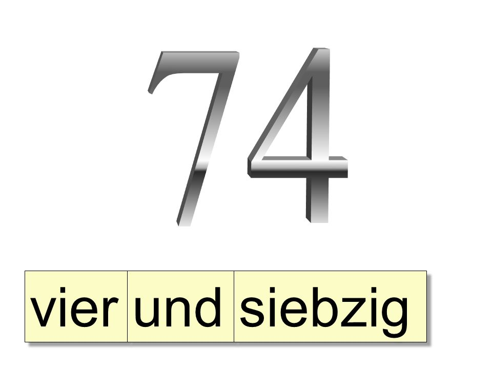 74 vier und siebzig