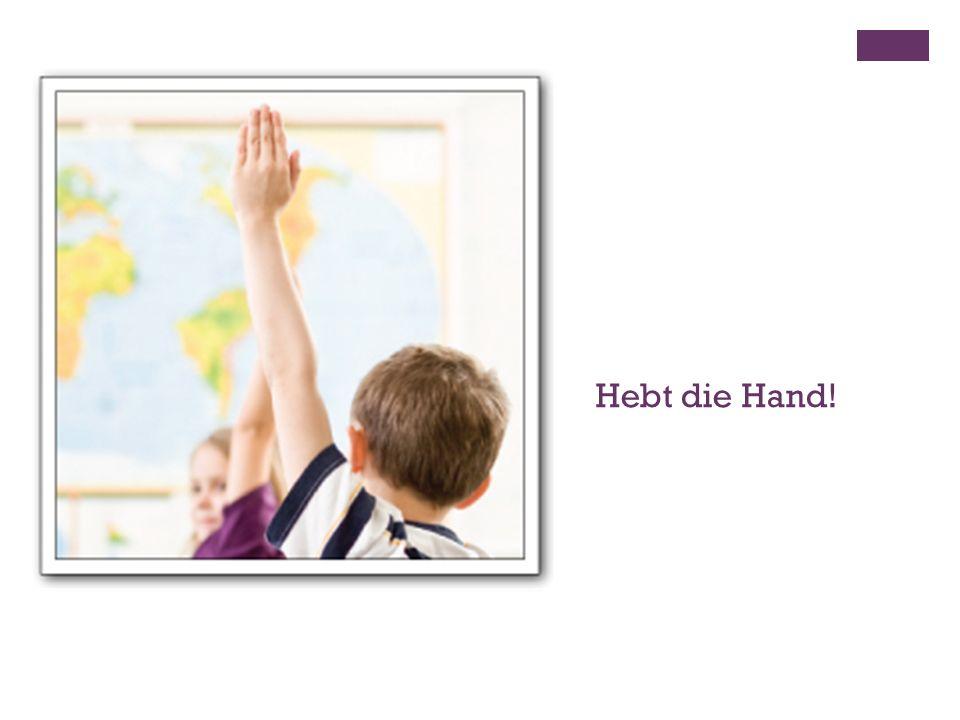 Hebt die Hand!