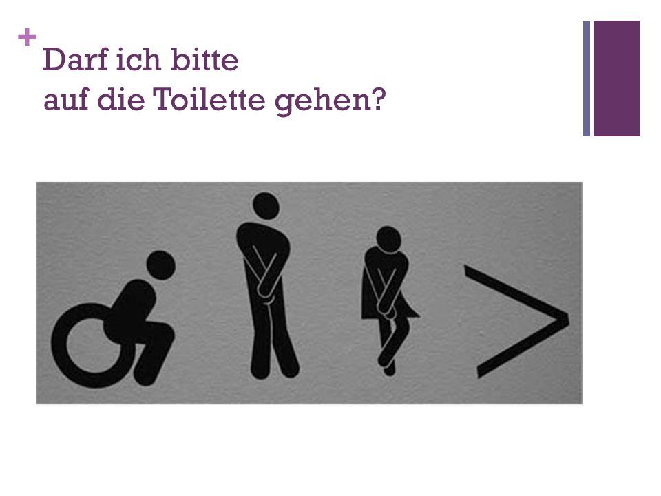 Darf ich bitte auf die Toilette gehen
