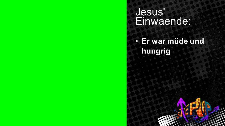 Johannes 4:5-7 1 Jesus Einwaende: Er war müde und hungrig