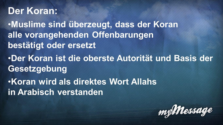 Koran 1d Der Koran: Muslime sind überzeugt, dass der Koran alle vorangehenden Offenbarungen bestätigt oder ersetzt.