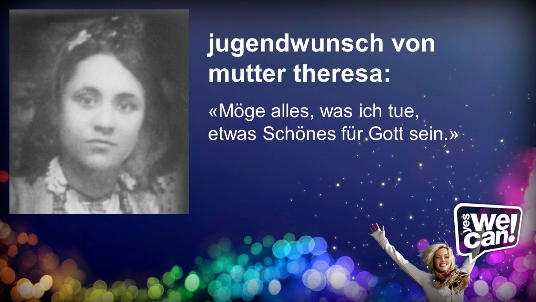 Jugendwunsch jugendwunsch von mutter theresa: