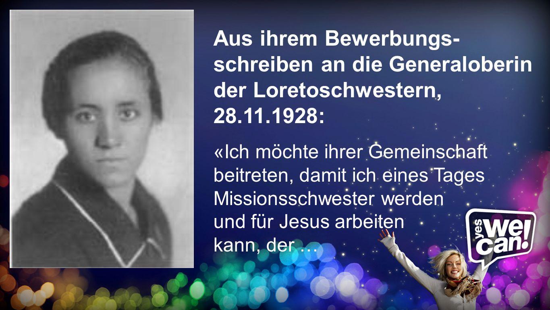BewerbungsschreibenAus ihrem Bewerbungs-schreiben an die Generaloberin der Loretoschwestern, 28.11.1928:
