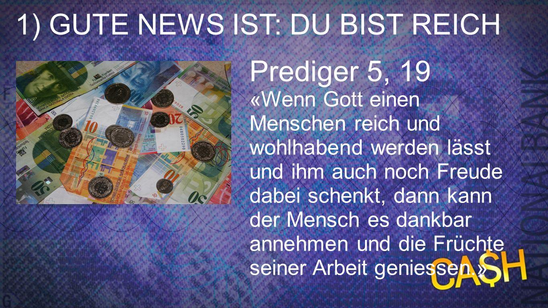 1) GUTE NEWS IST: DU BIST REICH