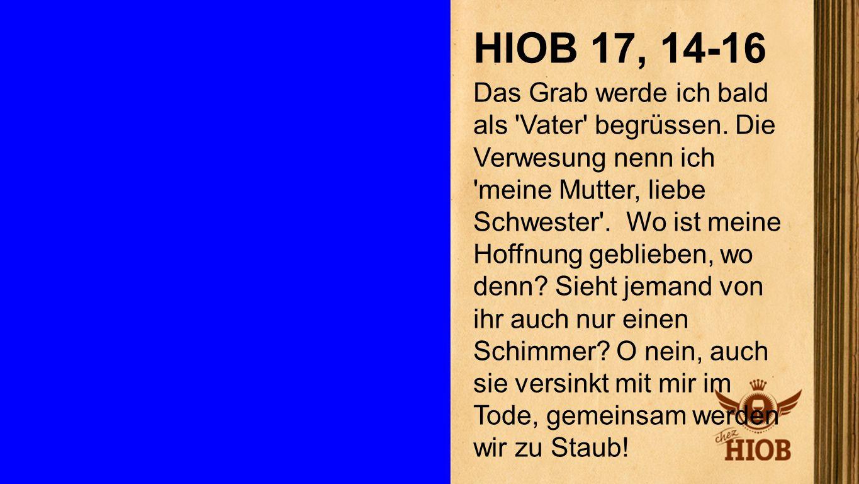 Hiob 17, 14-16 HIOB 17, 14-16.