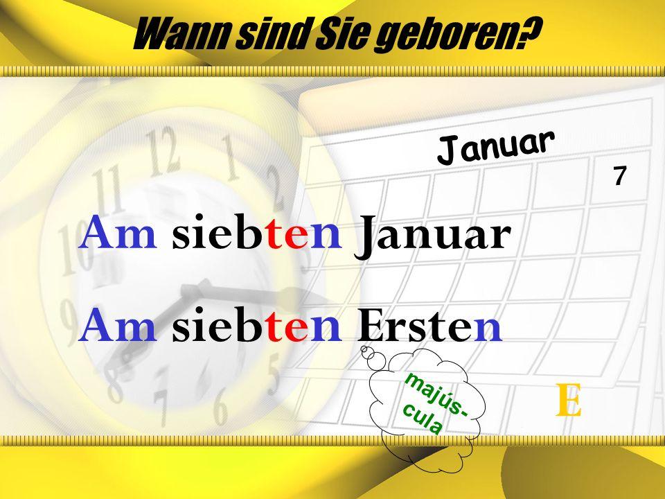 Am siebten Januar Am siebten Ersten E Wann sind Sie geboren Januar 7