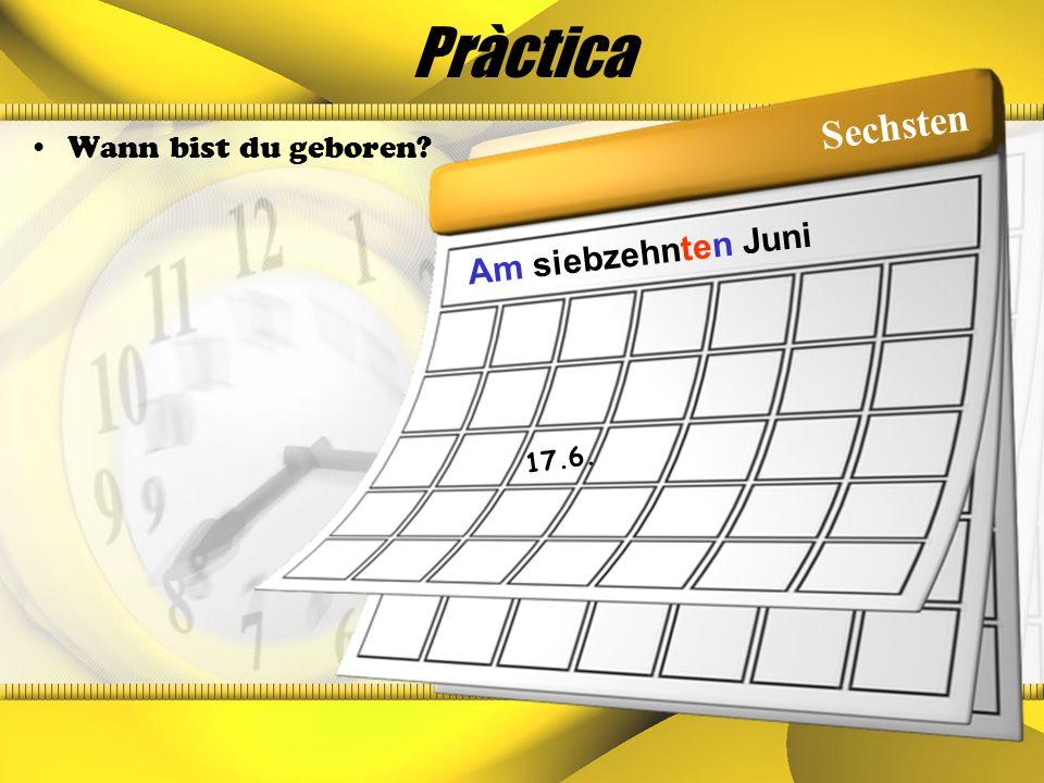 Pràctica Sechsten Wann bist du geboren Am siebzehnten Juni 17.6.