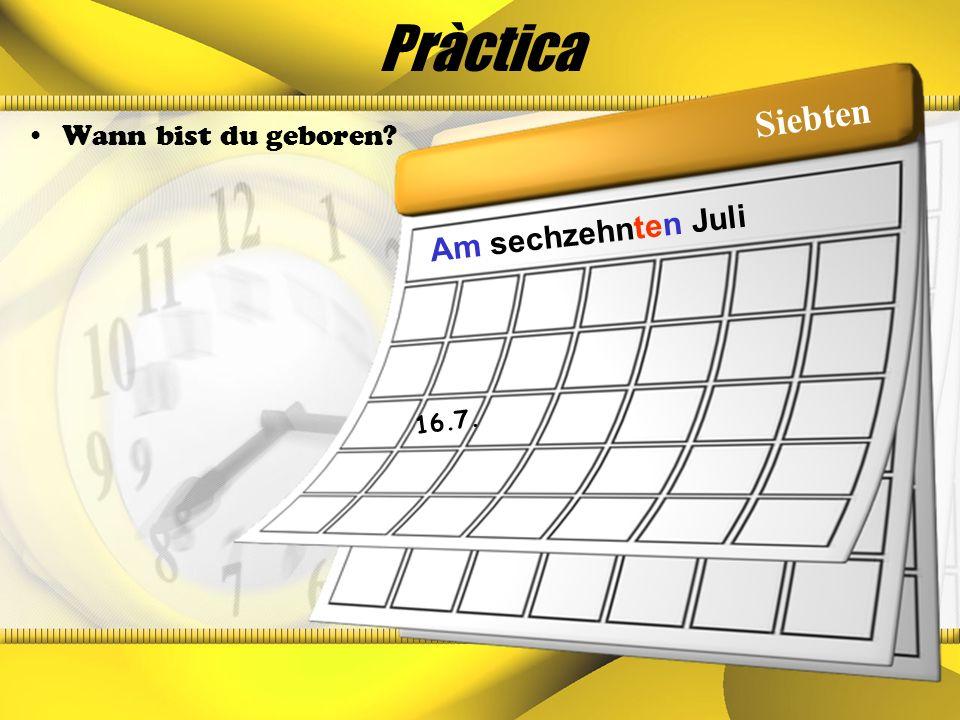 Pràctica Siebten Wann bist du geboren Am sechzehnten Juli 16.7.