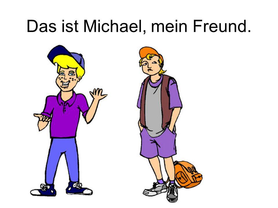 Das ist Michael, mein Freund.
