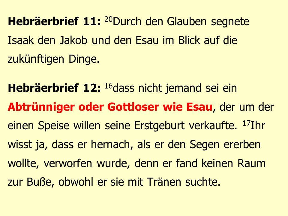 Hebräerbrief 11: 20Durch den Glauben segnete Isaak den Jakob und den Esau im Blick auf die zukünftigen Dinge.