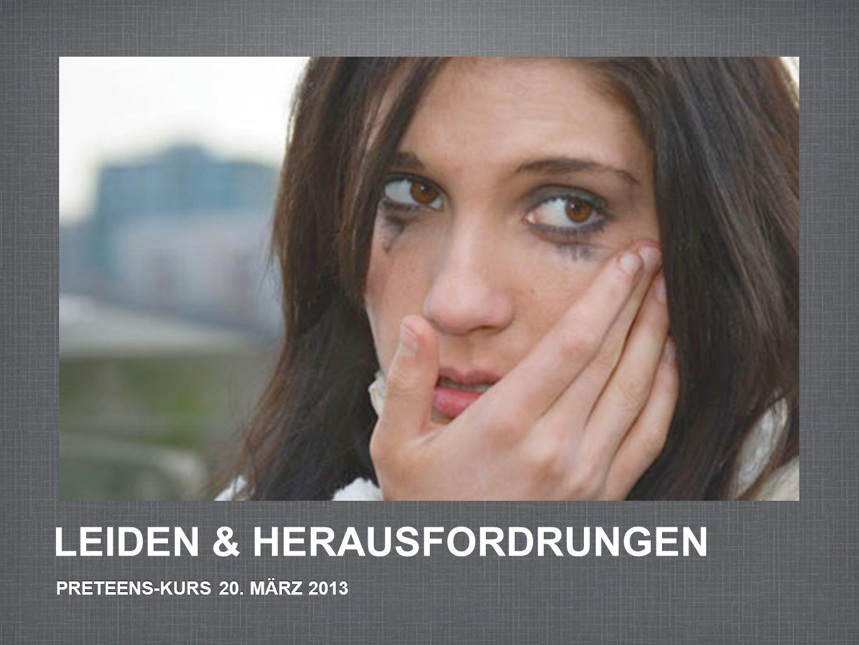 LEIDEN & HERAUSFORDRUNGEN