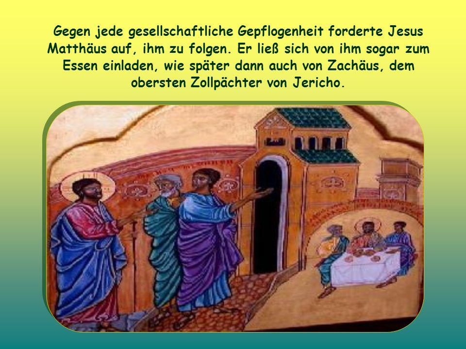 Gegen jede gesellschaftliche Gepflogenheit forderte Jesus Matthäus auf, ihm zu folgen.