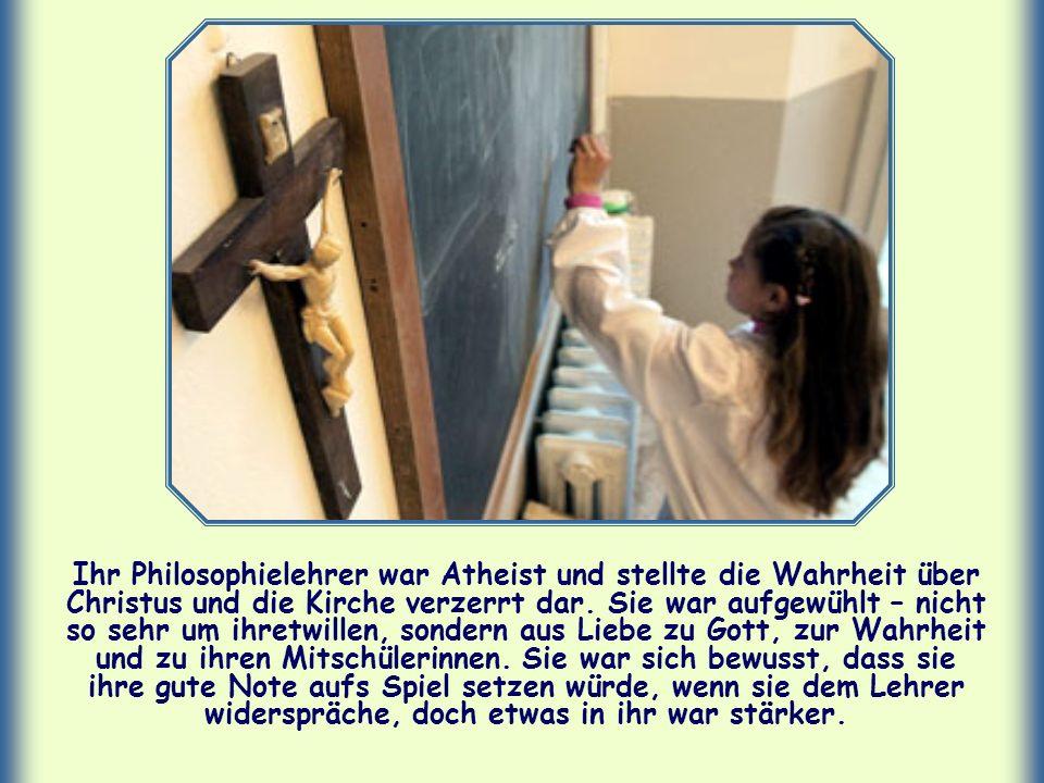 Ihr Philosophielehrer war Atheist und stellte die Wahrheit über Christus und die Kirche verzerrt dar.