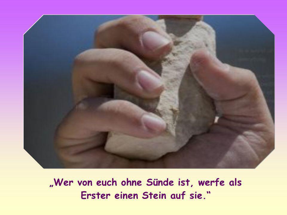 """""""Wer von euch ohne Sünde ist, werfe als Erster einen Stein auf sie."""