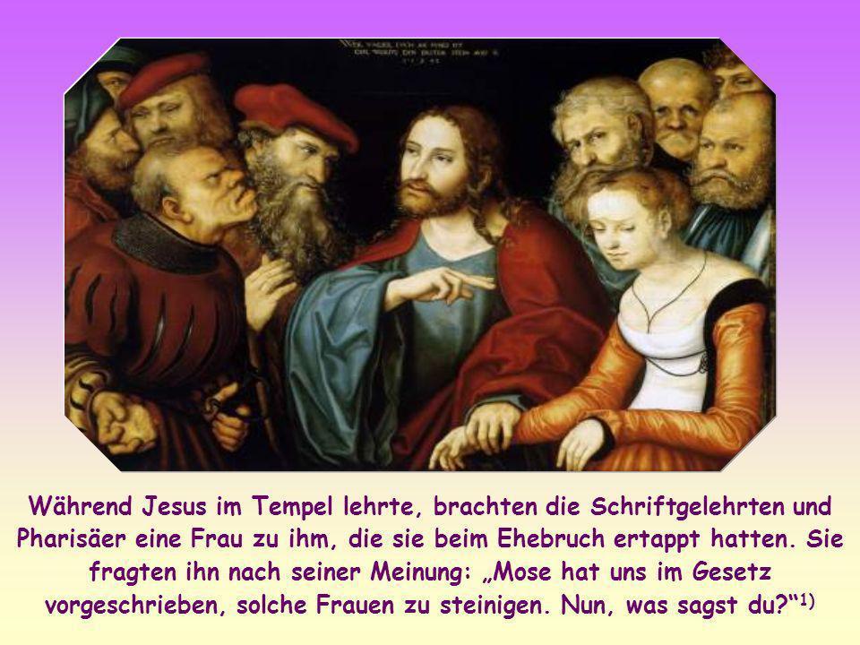 Während Jesus im Tempel lehrte, brachten die Schriftgelehrten und Pharisäer eine Frau zu ihm, die sie beim Ehebruch ertappt hatten.