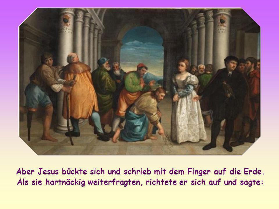 Aber Jesus bückte sich und schrieb mit dem Finger auf die Erde