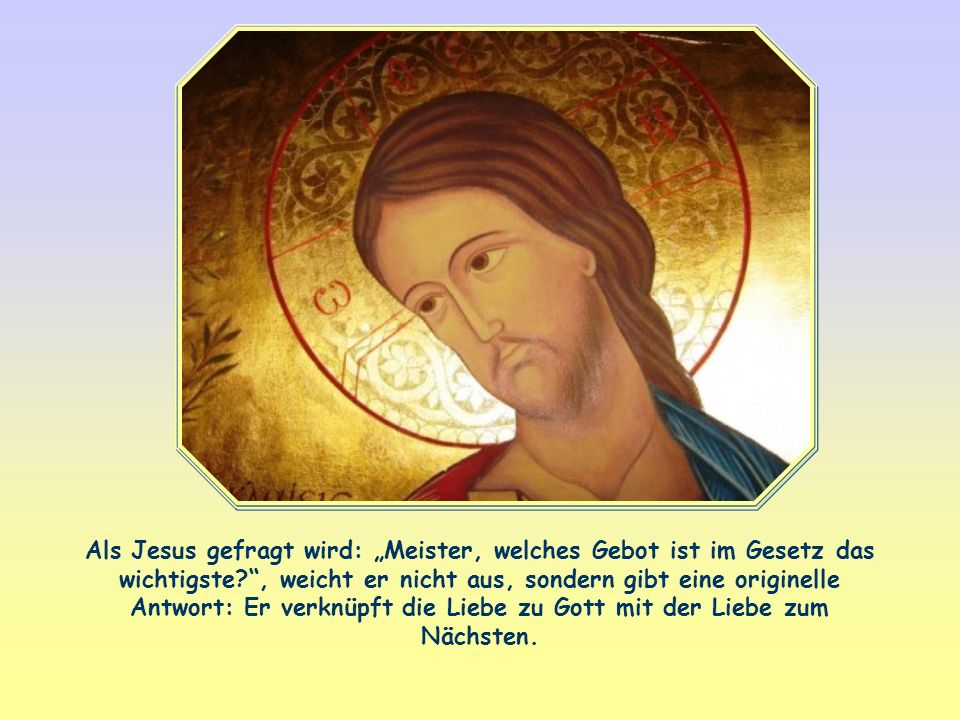 """Als Jesus gefragt wird: """"Meister, welches Gebot ist im Gesetz das wichtigste , weicht er nicht aus, sondern gibt eine originelle Antwort: Er verknüpft die Liebe zu Gott mit der Liebe zum Nächsten."""