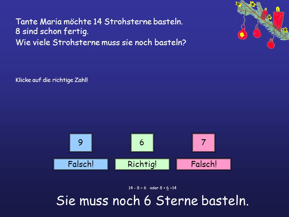 14 – 8 = 6 oder 8 + 6 =14 Sie muss noch 6 Sterne basteln.
