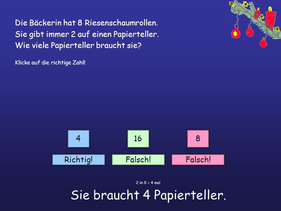 2 in 8 = 4 mal Sie braucht 4 Papierteller.
