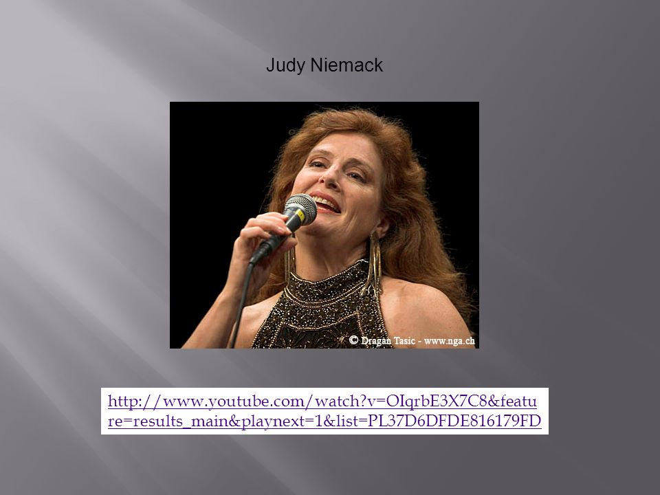 Judy Niemack   v=OIqrbE3X7C8&feature=results_main&playnext=1&list=PL37D6DFDE816179FD.