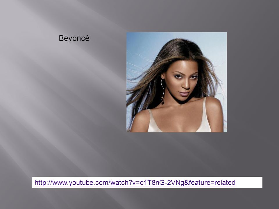 Beyoncé   v=o1T8nG-2VNg&feature=related
