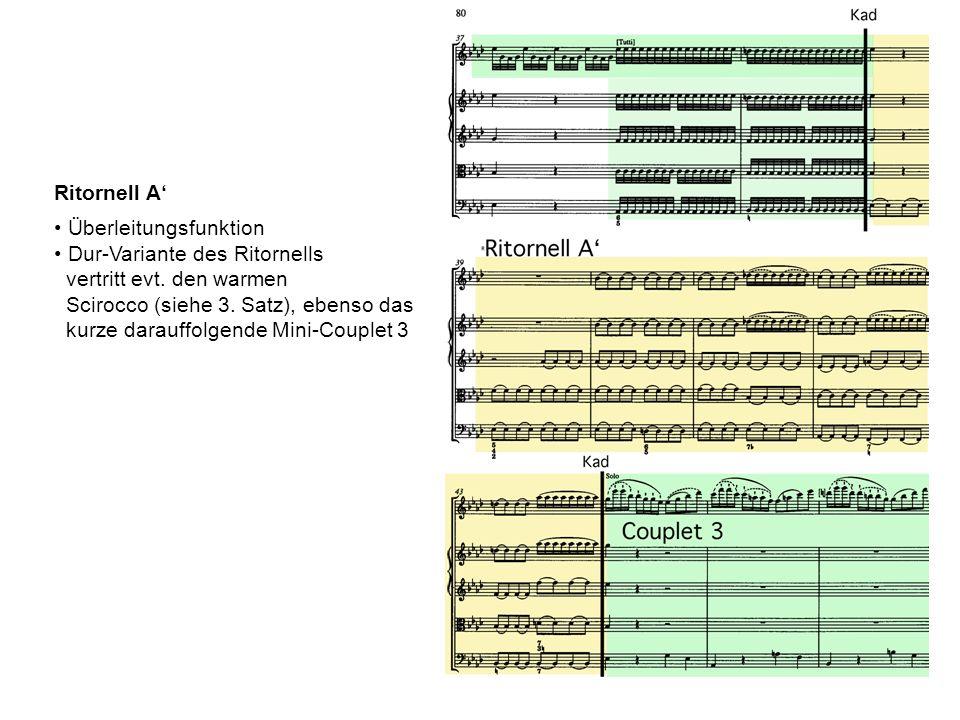 Ritornell A' Überleitungsfunktion. Dur-Variante des Ritornells. vertritt evt. den warmen. Scirocco (siehe 3. Satz), ebenso das.