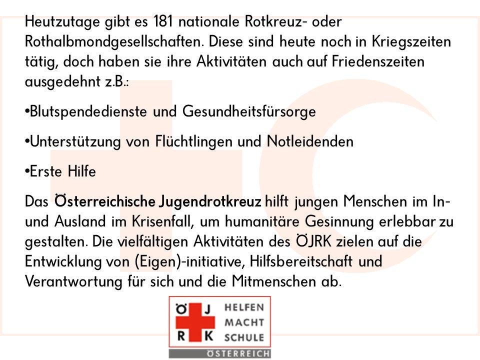 Heutzutage gibt es 181 nationale Rotkreuz- oder Rothalbmondgesellschaften. Diese sind heute noch in Kriegszeiten tätig, doch haben sie ihre Aktivitäten auch auf Friedenszeiten ausgedehnt z.B.: