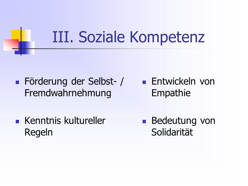III. Soziale Kompetenz Förderung der Selbst- / Fremdwahrnehmung