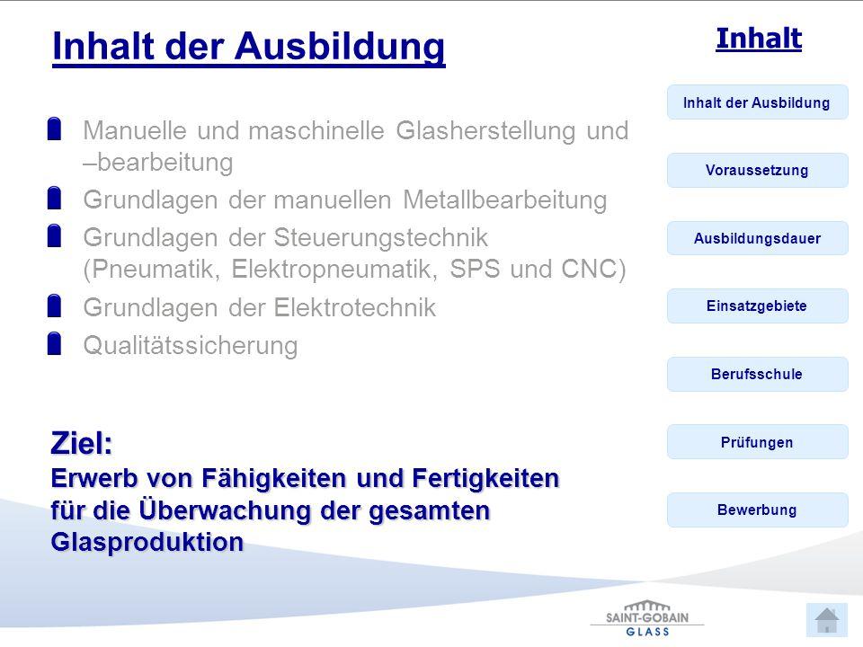 Inhalt der Ausbildung Manuelle und maschinelle Glasherstellung und –bearbeitung. Grundlagen der manuellen Metallbearbeitung.